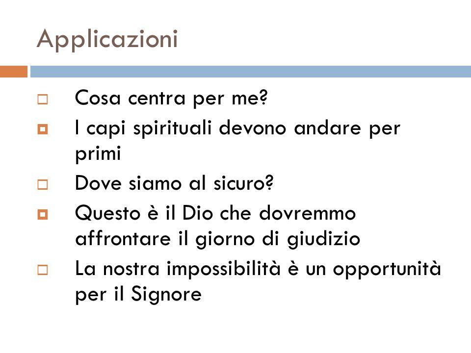 Applicazioni Cosa centra per me? I capi spirituali devono andare per primi Dove siamo al sicuro? Questo è il Dio che dovremmo affrontare il giorno di