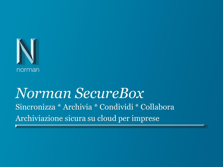 Norman SecureBox Sincronizza * Archivia * Condividi * Collabora Archiviazione sicura su cloud per imprese