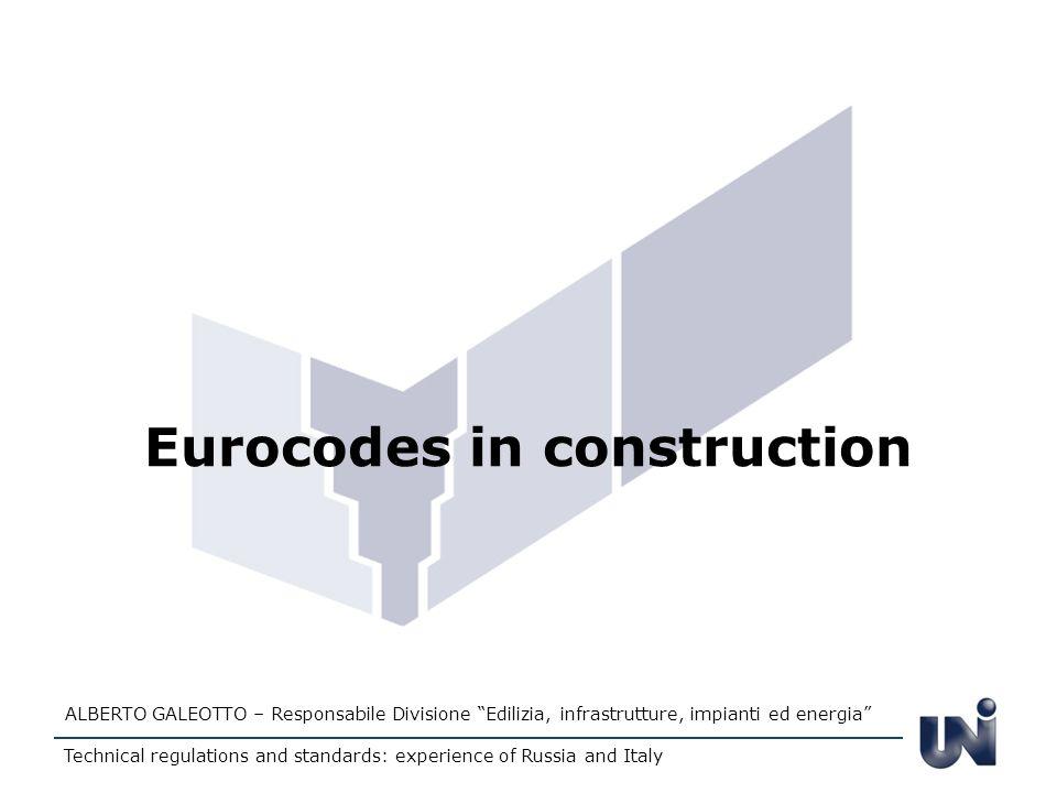 Eurocodes in construction ALBERTO GALEOTTO – Responsabile Divisione Edilizia, infrastrutture, impianti ed energia Technical regulations and standards: