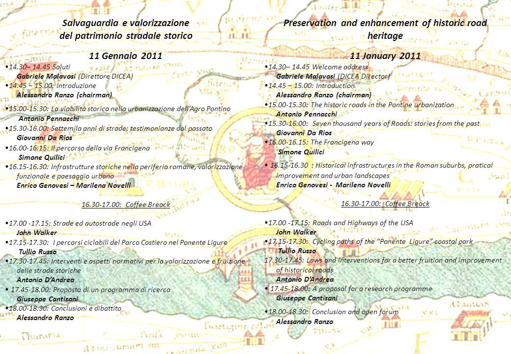 Salvaguardia e valorizzazione del patrimonio stradale storico 11 Gennaio 2011 14.30– 14.45 Saluti Gabriele Malavasi (Direttore DICEA) 14.45 – 15.00: I