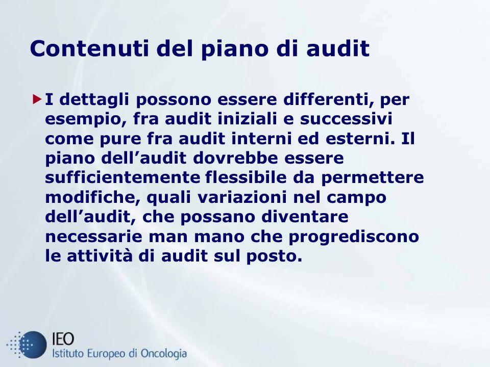 Contenuti del piano di audit I dettagli possono essere differenti, per esempio, fra audit iniziali e successivi come pure fra audit interni ed esterni.