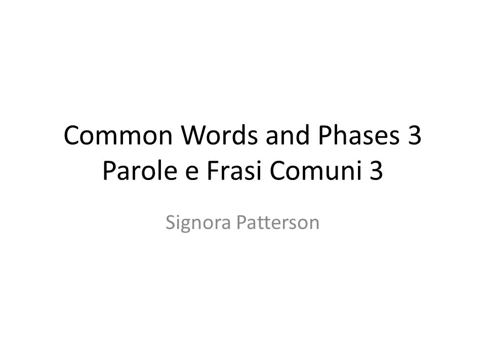 Common Words and Phases 3 Parole e Frasi Comuni 3 Signora Patterson
