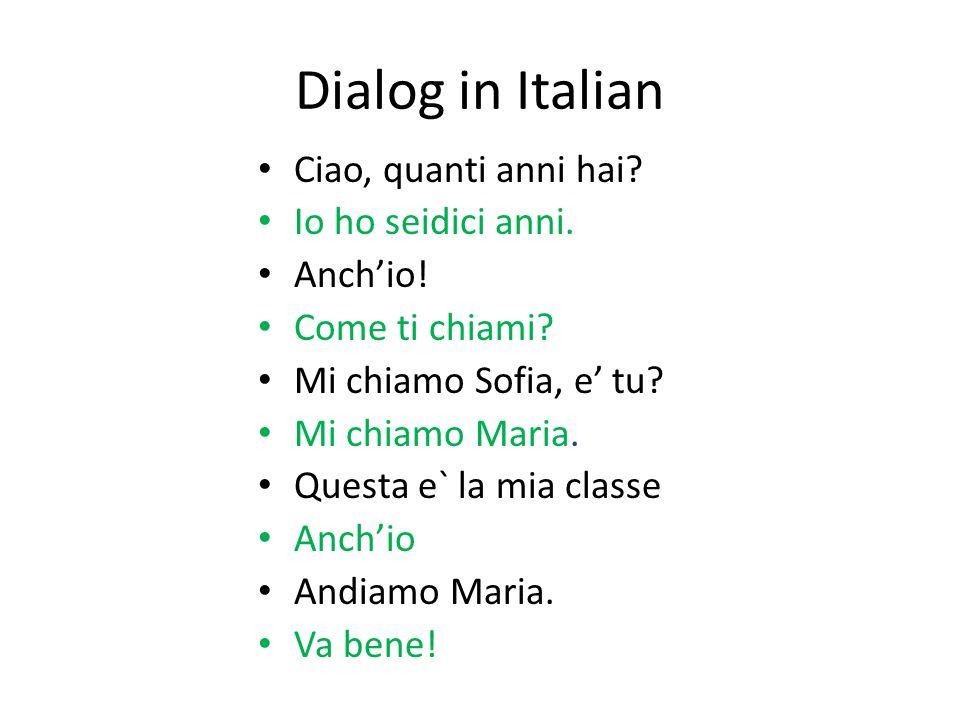 Dialog in Italian Ciao, quanti anni hai. Io ho seidici anni.