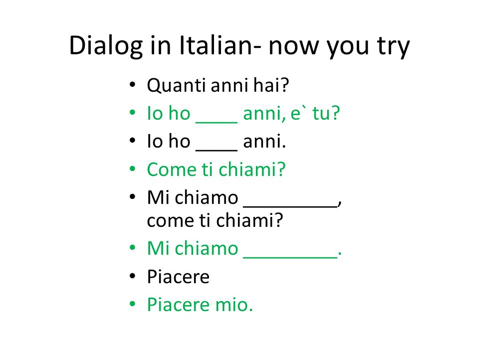 Dialog in Italian- now you try Quanti anni hai. Io ho ____ anni, e` tu.