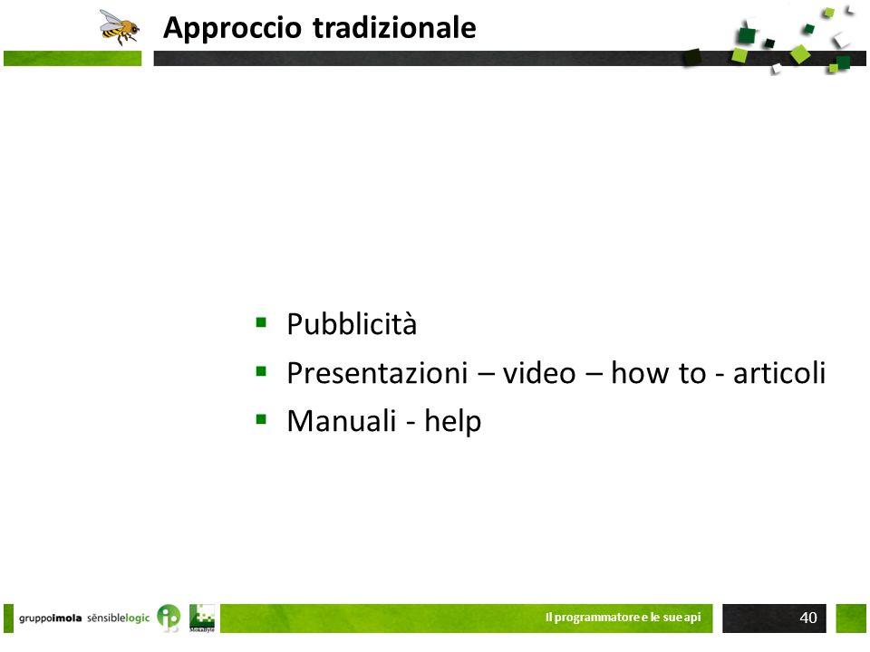 Approccio tradizionale Pubblicità Presentazioni – video – how to - articoli Manuali - help Il programmatore e le sue api 40