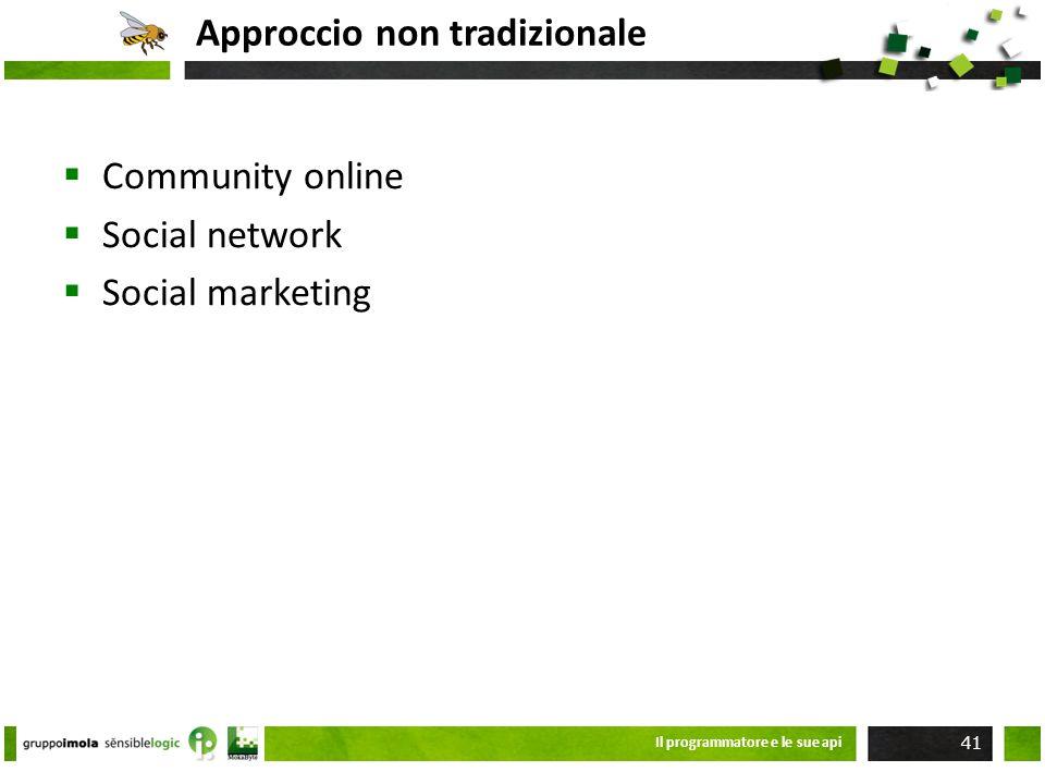 Approccio non tradizionale Community online Social network Social marketing Il programmatore e le sue api 41