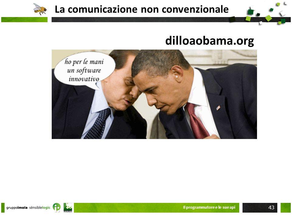 La comunicazione non convenzionale Il programmatore e le sue api 43 dilloaobama.org