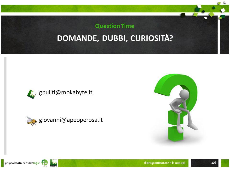 DOMANDE, DUBBI, CURIOSITÀ? Question Time gpuliti@mokabyte.it giovanni@apeoperosa.it Il programmatore e le sue api 46