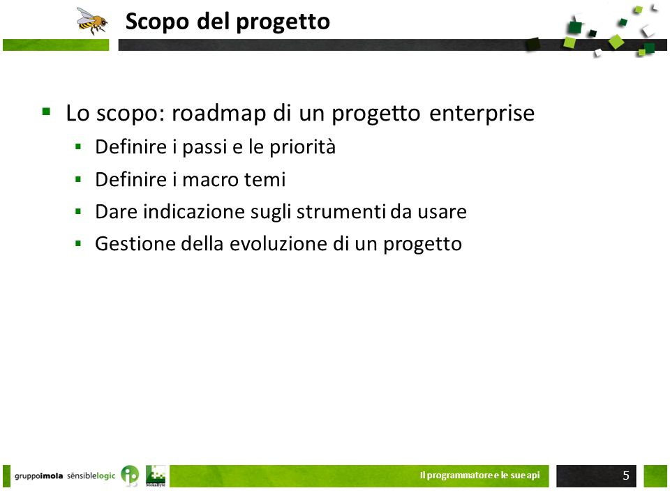 Scopo del progetto Lo scopo: roadmap di un progetto enterprise Definire i passi e le priorità Definire i macro temi Dare indicazione sugli strumenti d