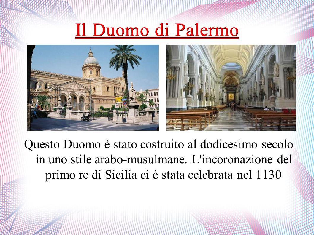 Il Duomo di Palermo Questo Duomo è stato costruito al dodicesimo secolo in uno stile arabo-musulmane. L'incoronazione del primo re di Sicilia ci è sta