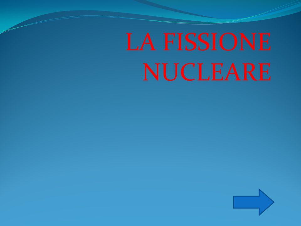LA FISSIONE NUCLEARE