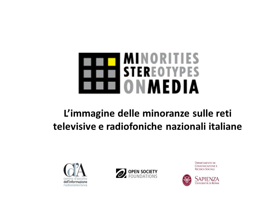 Gli obiettivi della ricerca Monitorare la rappresentazione delle minoranze nella radio e nella televisione italiana Costruire uno strumento di analisi continuo dei mezzi di informazione e di approfondimento Sensibilizzare lopinione pubblica e le istituzioni sul tema