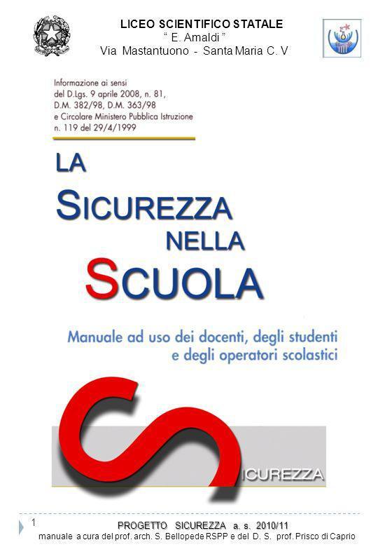 PROGETTO SICUREZZA a. s. 2010/11 PROGETTO SICUREZZA a. s. 2010/11 manuale a cura del prof. arch. S. Bellopede RSPP e del D. S. prof. Prisco di Caprio