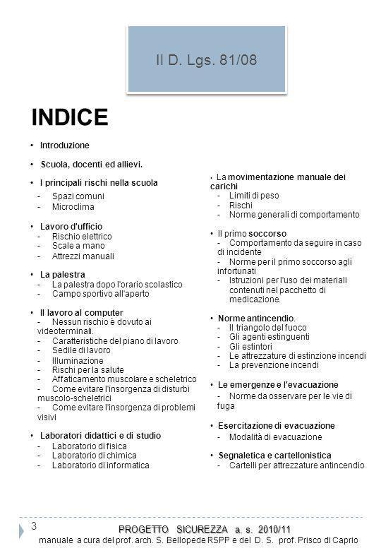 INDICE Introduzione Scuola, docenti ed allievi. I principali rischi nella scuola - Spazi comuni - Microclima Lavoro d'ufficio - Rischio elettrico - Sc
