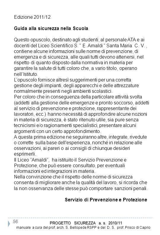56 PROGETTO SICUREZZA a. s. 2010/11 PROGETTO SICUREZZA a. s. 2010/11 manuale a cura del prof. arch. S. Bellopede RSPP e del D. S. prof. Prisco di Capr