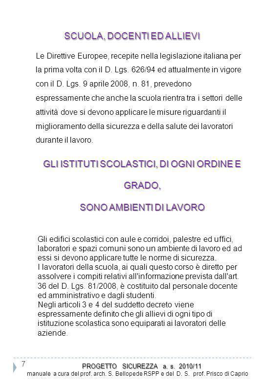 SCUOLA, DOCENTI ED ALLIEVI SCUOLA, DOCENTI ED ALLIEVI Le Direttive Europee, recepite nella legislazione italiana per la prima volta con il D. Lgs. 626