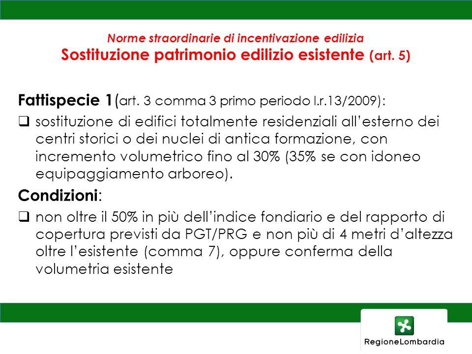 Norme straordinarie di incentivazione edilizia Sostituzione patrimonio edilizio esistente (art. 5) Fattispecie 1 ( art. 3 comma 3 primo periodo l.r.13