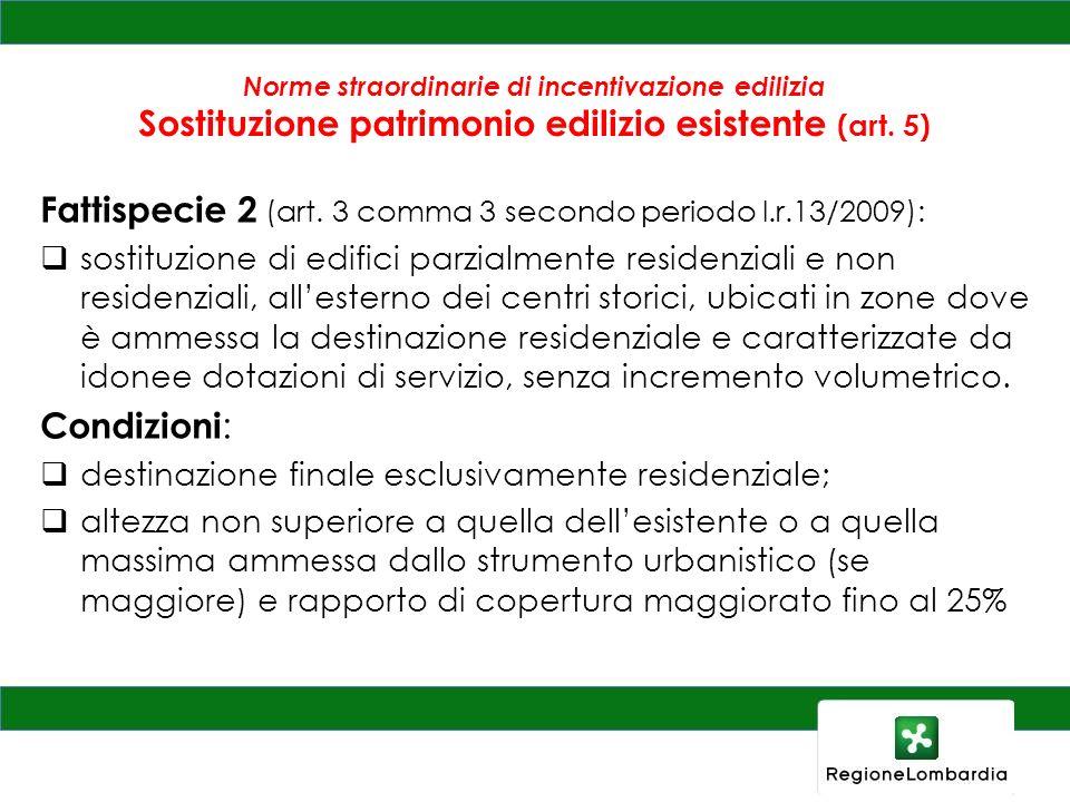 Norme straordinarie di incentivazione edilizia Sostituzione patrimonio edilizio esistente (art. 5) Fattispecie 2 (art. 3 comma 3 secondo periodo l.r.1