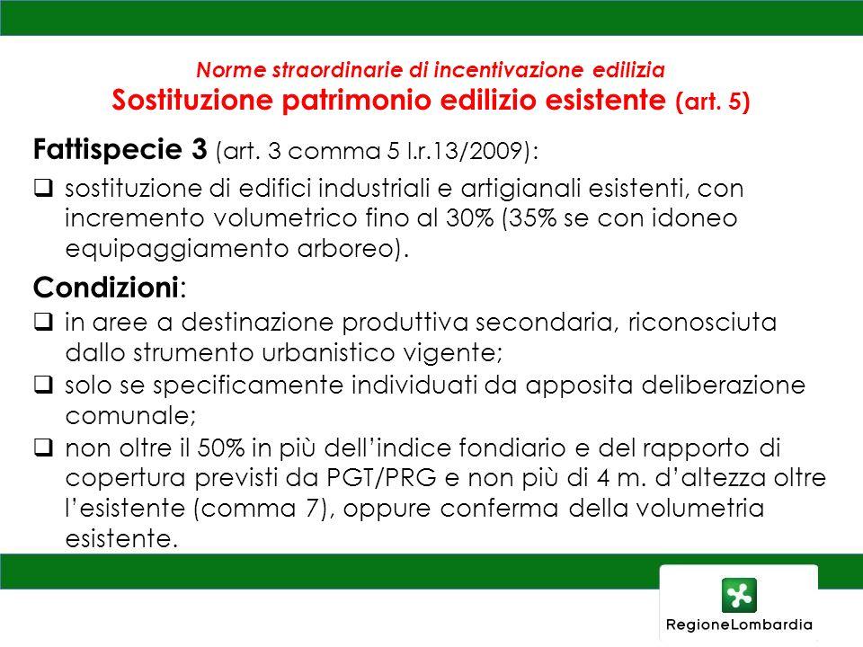 Norme straordinarie di incentivazione edilizia Sostituzione patrimonio edilizio esistente (art. 5) Fattispecie 3 (art. 3 comma 5 l.r.13/2009): sostitu