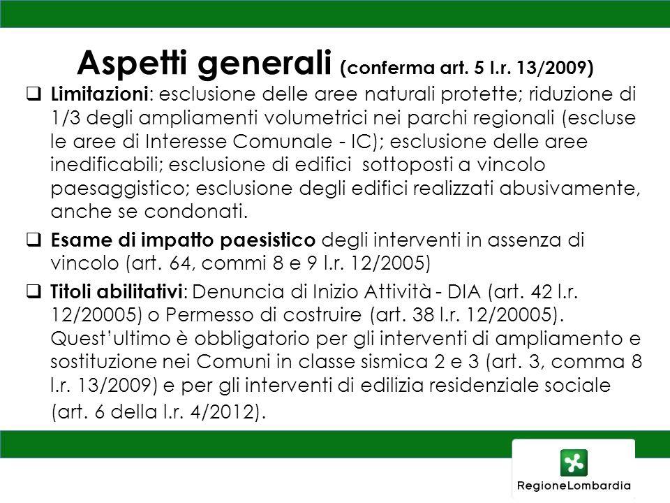 Aspetti generali (conferma art. 5 l.r. 13/2009) Limitazioni : esclusione delle aree naturali protette; riduzione di 1/3 degli ampliamenti volumetrici