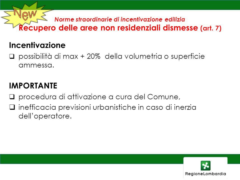 Norme straordinarie di incentivazione edilizia Recupero delle aree non residenziali dismesse (art. 7) Incentivazione possibilità di max + 20% della vo