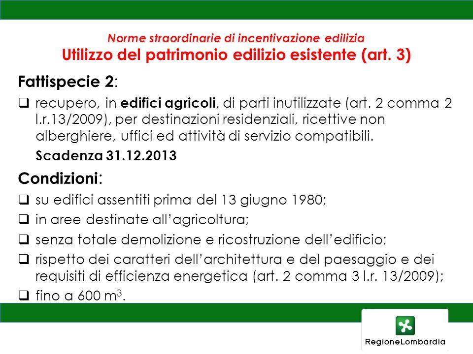 Norme straordinarie di incentivazione edilizia Utilizzo del patrimonio edilizio esistente (art. 3) Fattispecie 2 : recupero, in edifici agricoli, di p