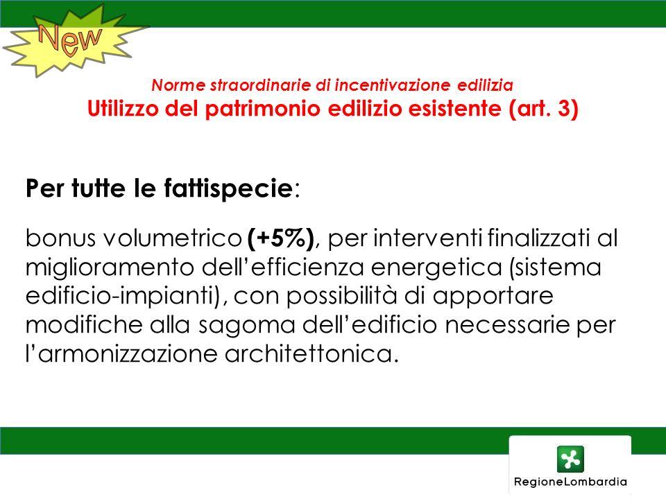 Norme straordinarie di incentivazione edilizia Utilizzo del patrimonio edilizio esistente (art. 3) Per tutte le fattispecie : bonus volumetrico (+5%),