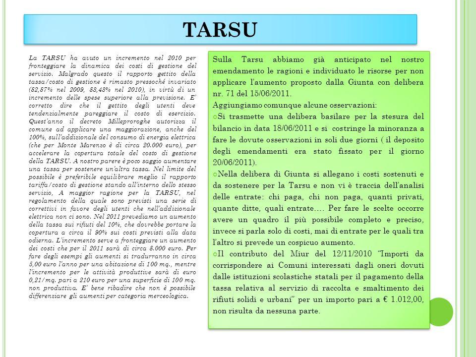 TARSU La TARSU ha avuto un incremento nel 2010 per fronteggiare la dinamica dei costi di gestione del servizio. Malgrado questo il rapporto gettito de