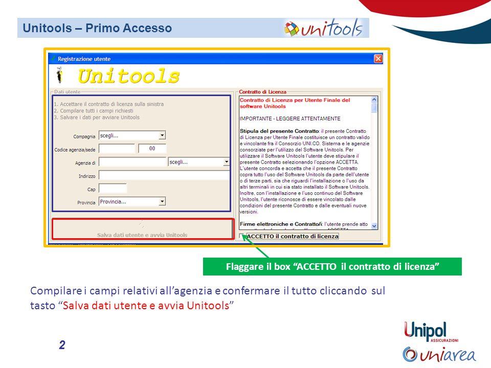 2 Flaggare il box ACCETTO il contratto di licenza Compilare i campi relativi allagenzia e confermare il tutto cliccando sul tasto Salva dati utente e avvia Unitools Unitools – Primo Accesso