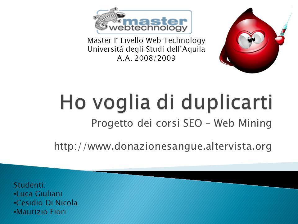 Progetto dei corsi SEO – Web Mining http://www.donazionesangue.altervista.org Master I° Livello Web Technology Università degli Studi dellAquila A.A.