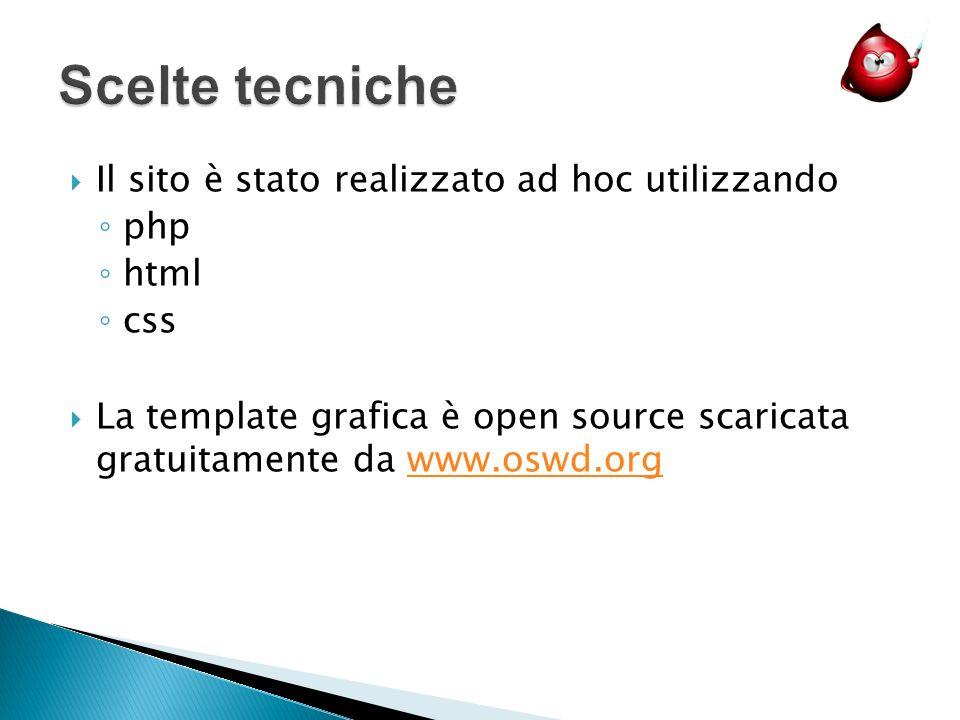 Il sito è stato realizzato ad hoc utilizzando php html css La template grafica è open source scaricata gratuitamente da www.oswd.orgwww.oswd.org