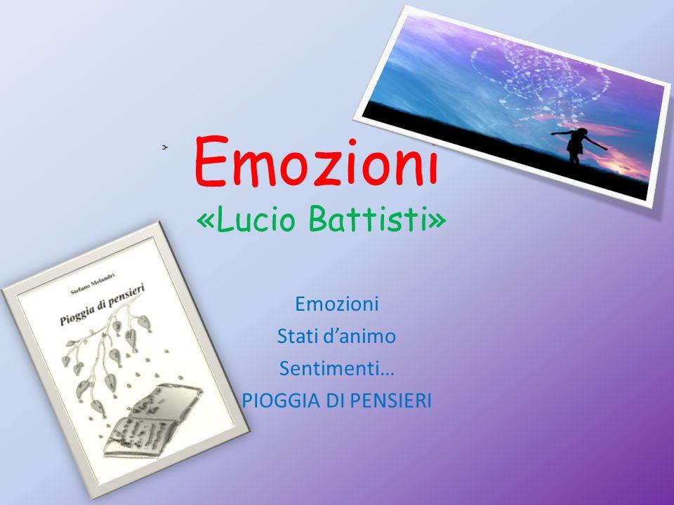 Emozioni «Lucio Battisti» Emozioni Stati danimo Sentimenti… PIOGGIA DI PENSIERI