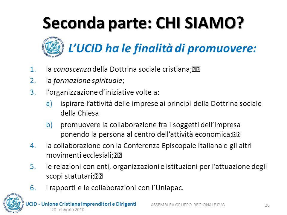 UCID - Unione Cristiana Imprenditori e Dirigenti Seconda parte: CHI SIAMO? 1.la conoscenza della Dottrina sociale cristiana; 2.la formazione spiritual
