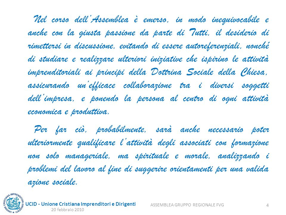 UCID - Unione Cristiana Imprenditori e Dirigenti Nel corso dellAssemblea è emerso, in modo inequivocabile e anche con la giusta passione da parte di T