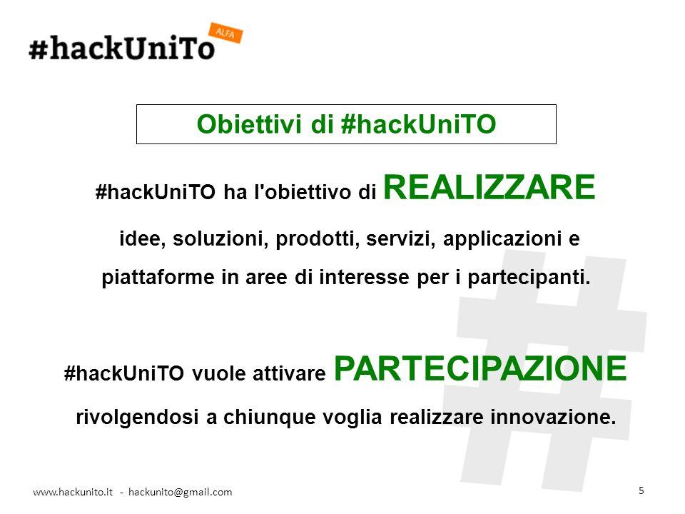 www.hackunito.it - hackunito@gmail.com 5 #hackUniTO ha l obiettivo di REALIZZARE idee, soluzioni, prodotti, servizi, applicazioni e piattaforme in aree di interesse per i partecipanti.