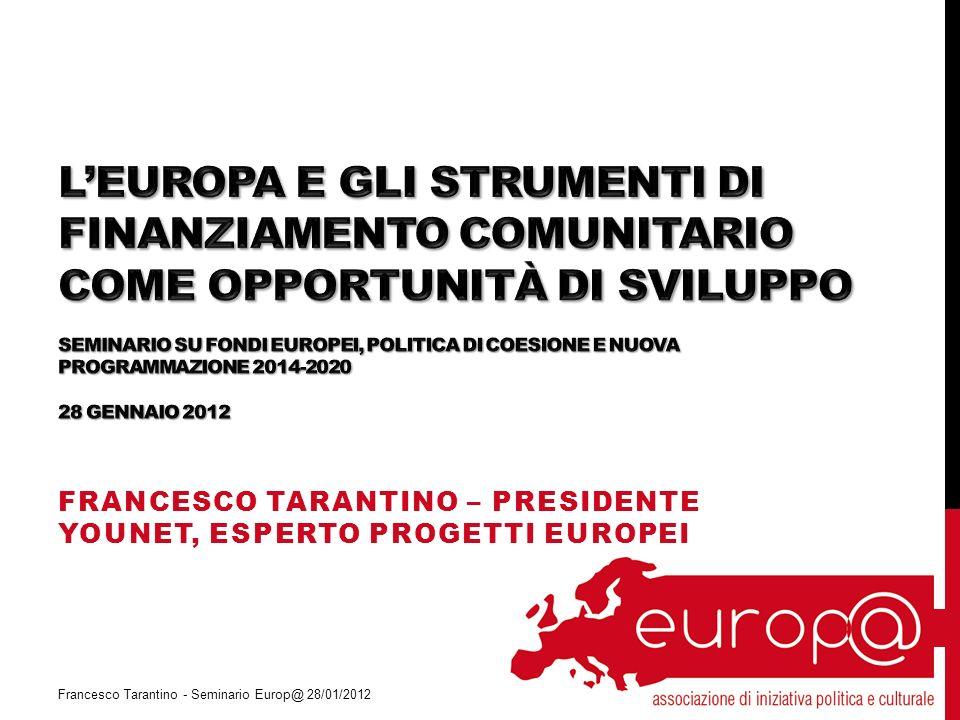 FRANCESCO TARANTINO – PRESIDENTE YOUNET, ESPERTO PROGETTI EUROPEI Francesco Tarantino - Seminario Europ@ 28/01/2012