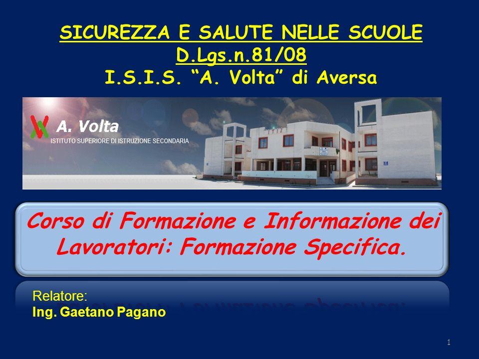 1 SICUREZZA E SALUTE NELLE SCUOLE D.Lgs.n.81/08 I.S.I.S. A. Volta di Aversa Relatore: Ing. Gaetano Pagano