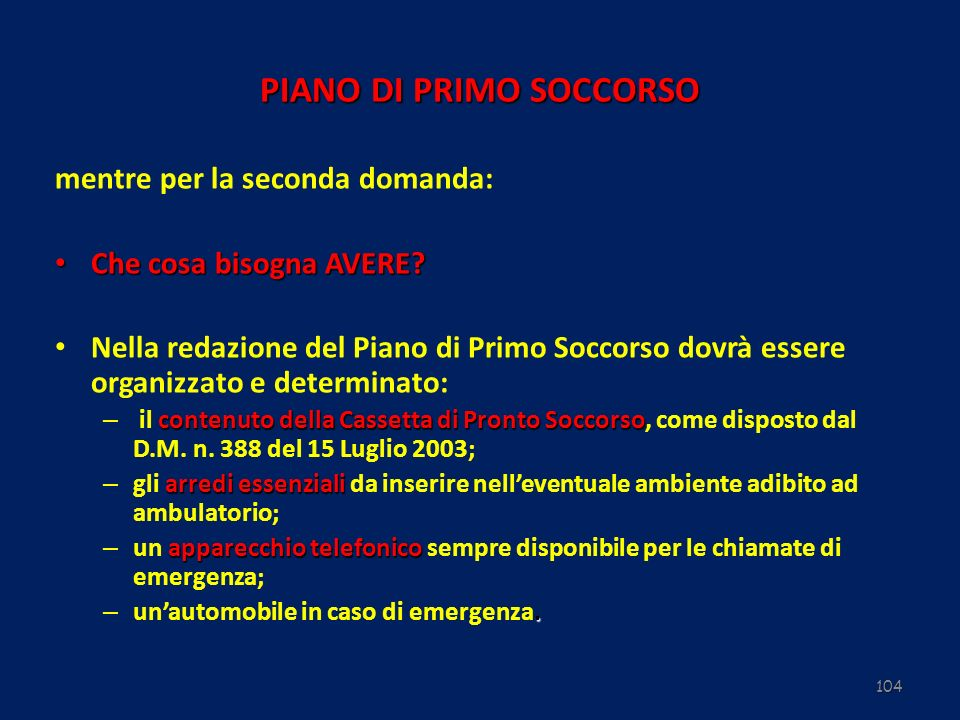 104 PIANO DI PRIMO SOCCORSO mentre per la seconda domanda: Che cosa bisogna AVERE? Che cosa bisogna AVERE? Nella redazione del Piano di Primo Soccorso