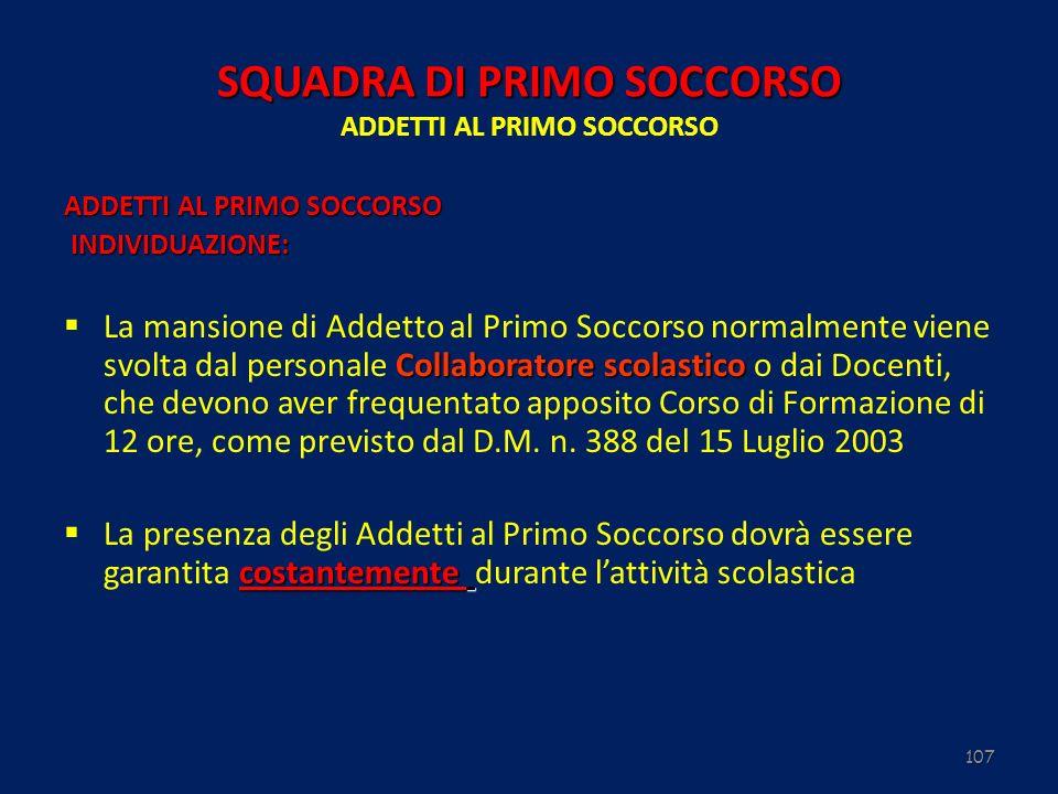 107 SQUADRA DI PRIMO SOCCORSO SQUADRA DI PRIMO SOCCORSO ADDETTI AL PRIMO SOCCORSO ADDETTI AL PRIMO SOCCORSO INDIVIDUAZIONE: INDIVIDUAZIONE: Collaborat