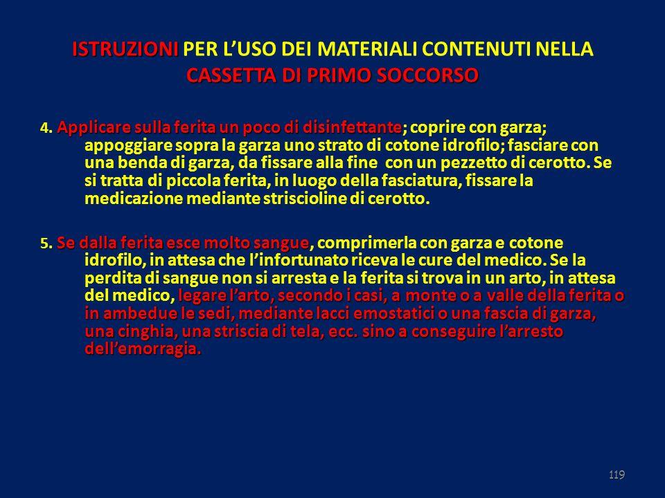 119 ISTRUZIONI CASSETTA DI PRIMO SOCCORSO ISTRUZIONI PER LUSO DEI MATERIALI CONTENUTI NELLA CASSETTA DI PRIMO SOCCORSO Applicare sulla ferita un poco