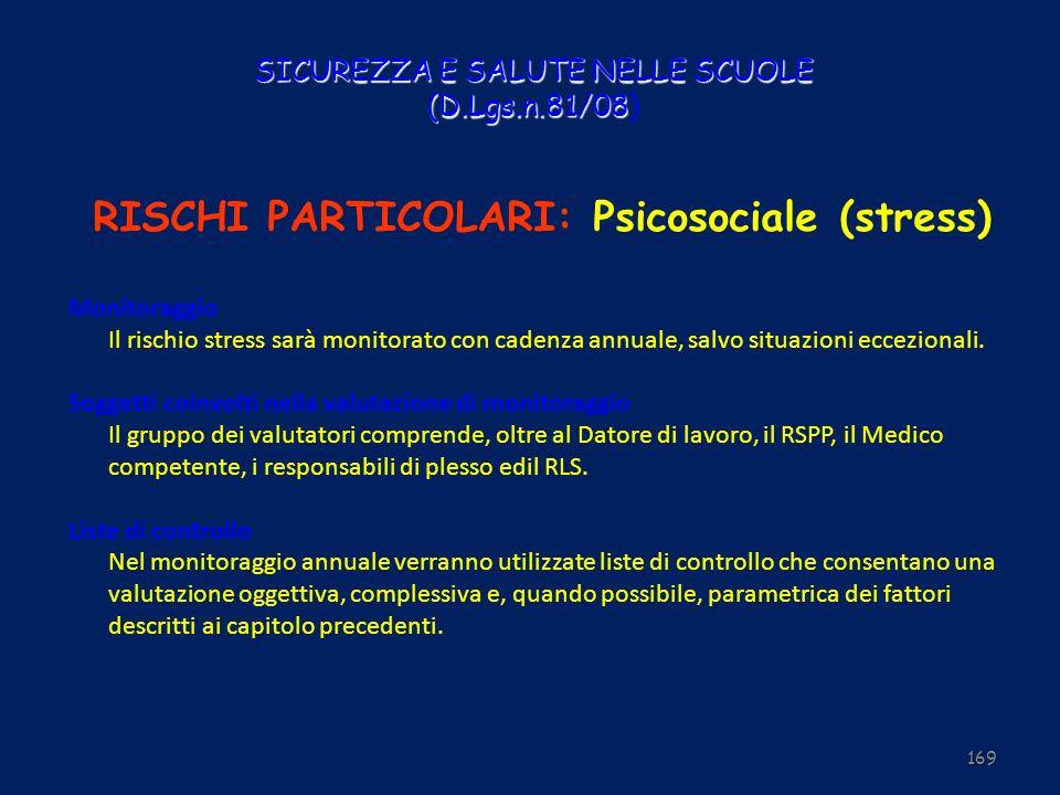 SICUREZZA E SALUTE NELLE SCUOLE (D.Lgs.n.81/08 SICUREZZA E SALUTE NELLE SCUOLE (D.Lgs.n.81/08) RISCHI PARTICOLARI: Psicosociale (stress) Monitoraggio