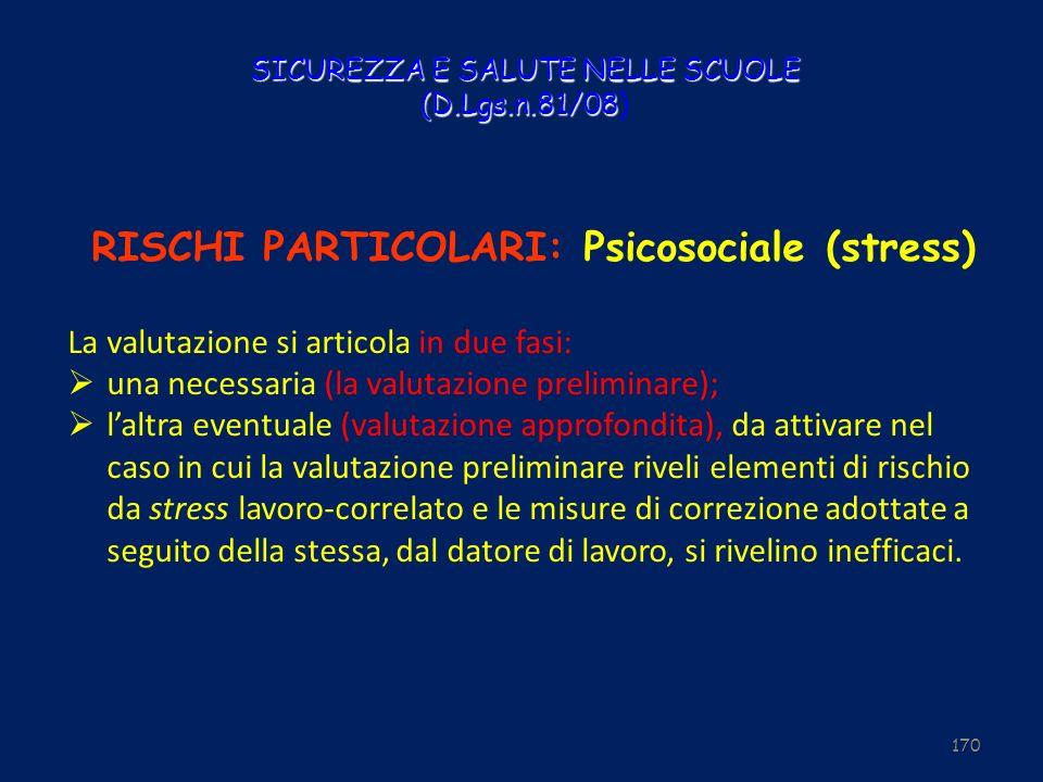 SICUREZZA E SALUTE NELLE SCUOLE (D.Lgs.n.81/08 SICUREZZA E SALUTE NELLE SCUOLE (D.Lgs.n.81/08) RISCHI PARTICOLARI: Psicosociale (stress) La valutazion