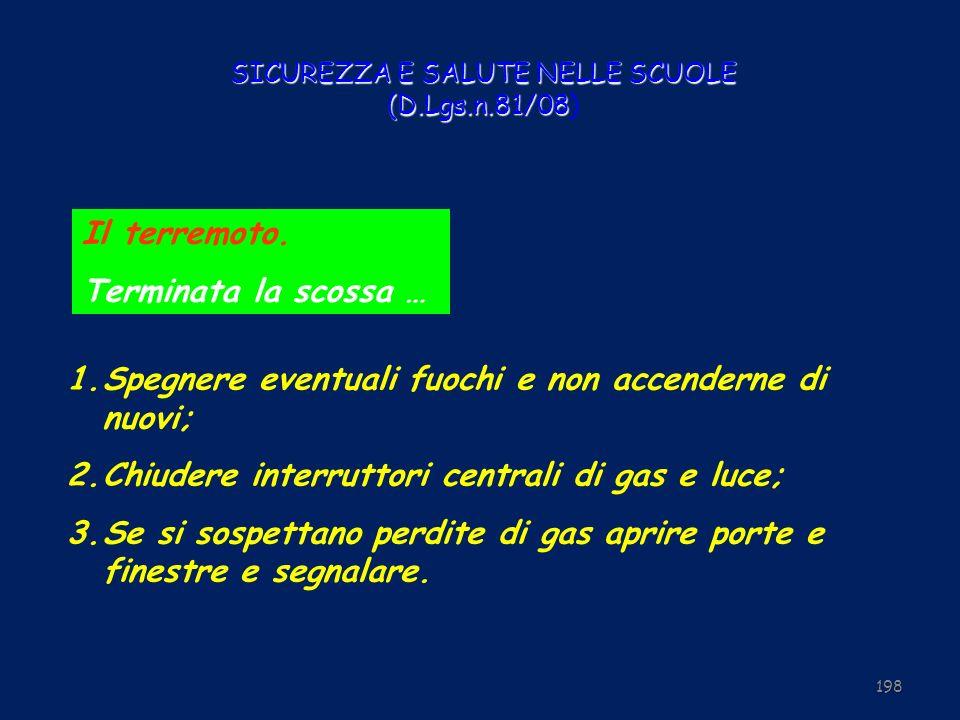 SICUREZZA E SALUTE NELLE SCUOLE (D.Lgs.n.81/08 SICUREZZA E SALUTE NELLE SCUOLE (D.Lgs.n.81/08) 198 Il terremoto. Terminata la scossa … 1. 1.Spegnere e