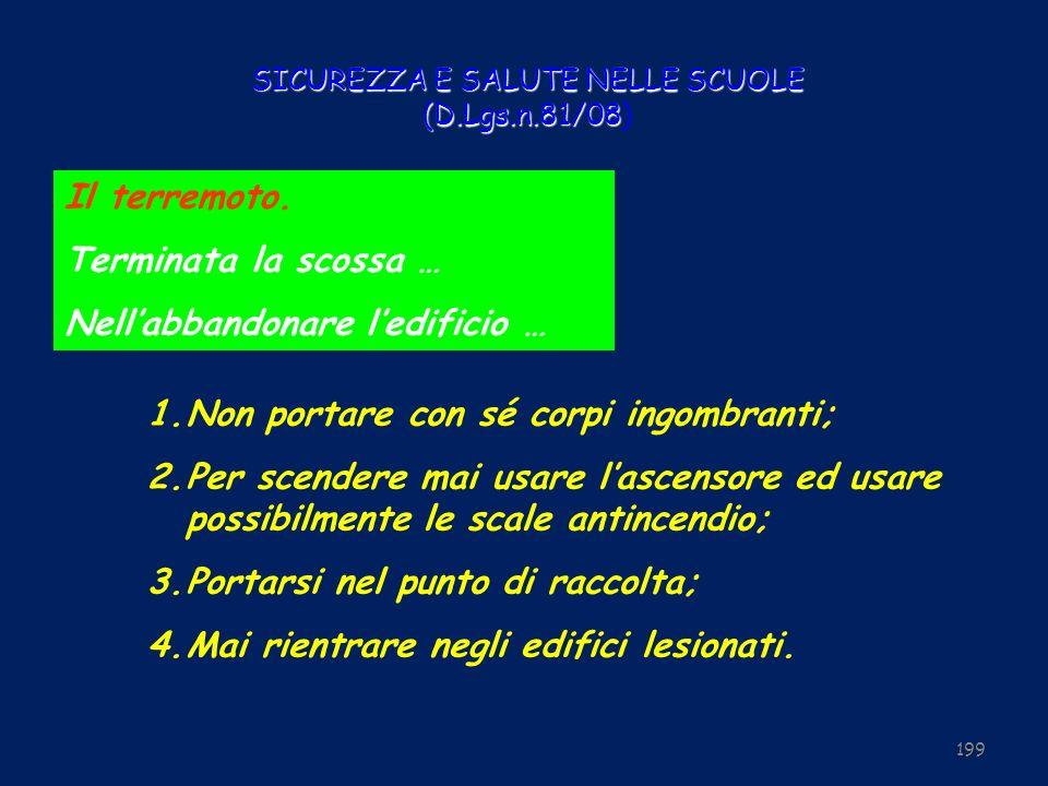 SICUREZZA E SALUTE NELLE SCUOLE (D.Lgs.n.81/08 SICUREZZA E SALUTE NELLE SCUOLE (D.Lgs.n.81/08) 199 1. 1.Non portare con sé corpi ingombranti; 2. 2.Per