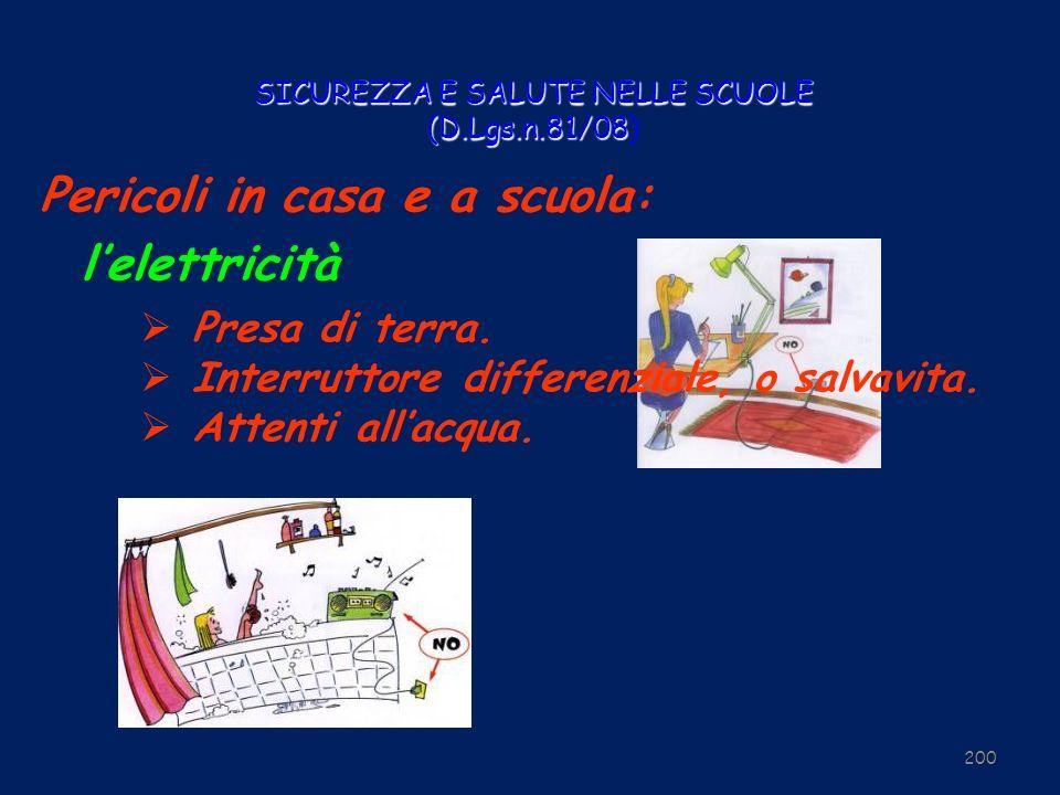 SICUREZZA E SALUTE NELLE SCUOLE (D.Lgs.n.81/08 SICUREZZA E SALUTE NELLE SCUOLE (D.Lgs.n.81/08) 200 Pericoli in casa e a scuola: lelettricità Presa di