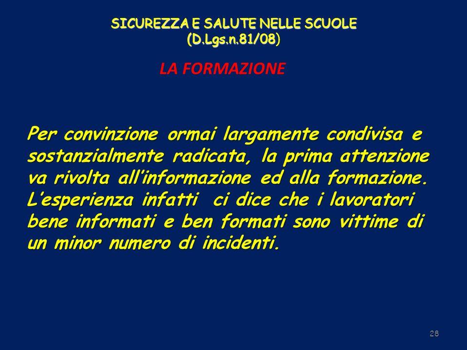 SICUREZZA E SALUTE NELLE SCUOLE (D.Lgs.n.81/08 SICUREZZA E SALUTE NELLE SCUOLE (D.Lgs.n.81/08) LA FORMAZIONE 28 Per convinzione ormai largamente condi