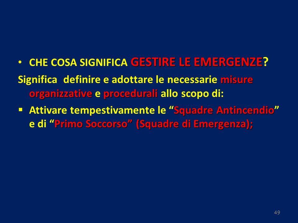 49 GESTIRE LE EMERGENZE CHE COSA SIGNIFICA GESTIRE LE EMERGENZE? misure organizzative procedurali Significa definire e adottare le necessarie misure o