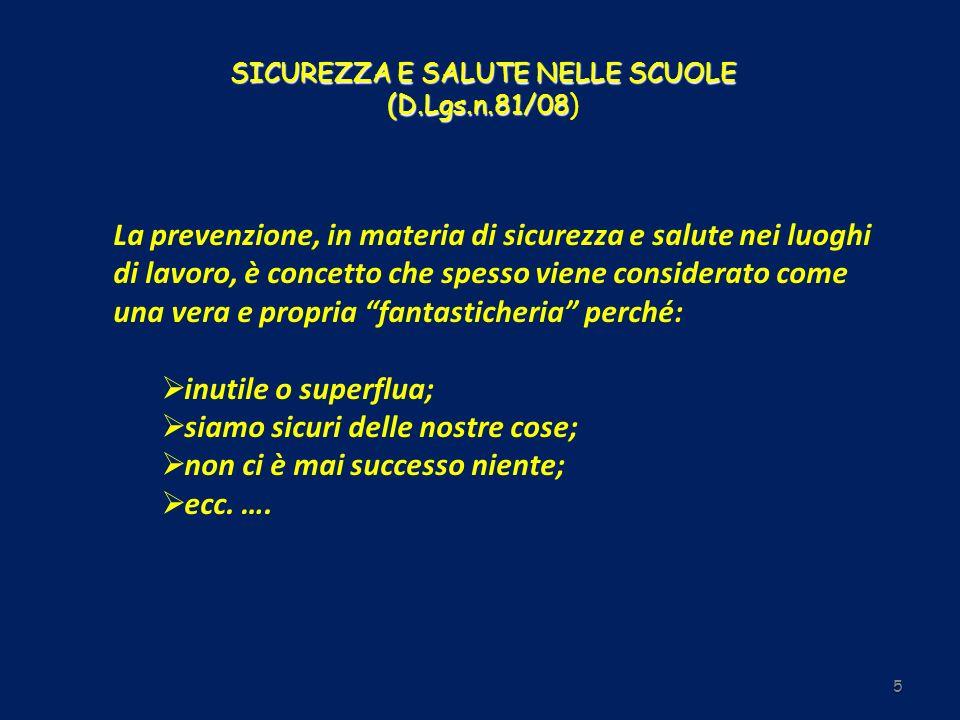 SICUREZZA E SALUTE NELLE SCUOLE (D.Lgs.n.81/08 SICUREZZA E SALUTE NELLE SCUOLE (D.Lgs.n.81/08) E invece: ogni anno in Italia si verificano 1.200.000 incidenti sul lavoro di cui lo 0,1% e quindi 1.200 mortali La riflessione deve valere anche per la attività cosi dette a basso o medio rischio come lattività scolastica.