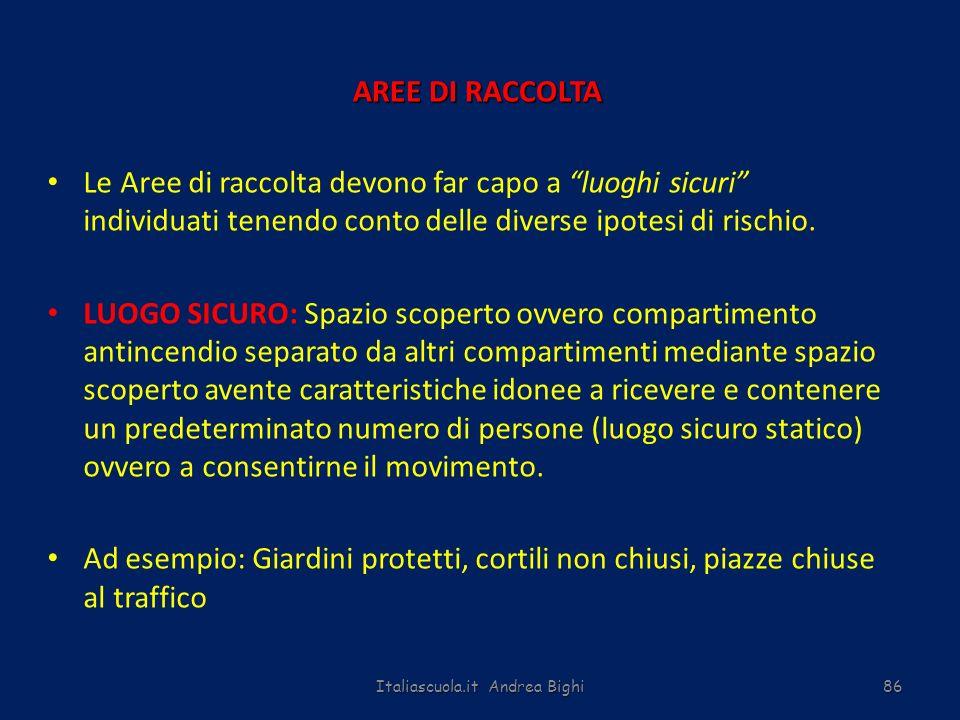 Italiascuola.it Andrea Bighi86 AREE DI RACCOLTA Le Aree di raccolta devono far capo a luoghi sicuri individuati tenendo conto delle diverse ipotesi di