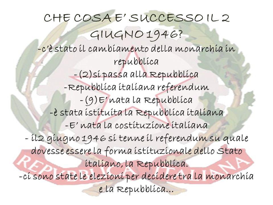 CHE COSA E SUCCESSO IL 2 GIUGNO 1946? -cè stato il cambiamento della monarchia in repubblica -(2)si passa alla Repubblica -Repubblica italiana referen